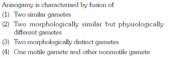 Anisogamy is characterised by fusion of (1) Two similar gametes (?) lwo mphologically similar bui physiologically different gametes (4) One motile gamete and other nonmotile gamete